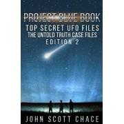 Project Blue Book, Top Secret UFO Files: The Untold Truth, Edition 2, Paperback/John Scott Chace