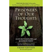 Prisoners of Our Thoughts: Viktor Frankl's Principles for Discovering Meaning in Life and Work, Paperback/Alex Pattakos