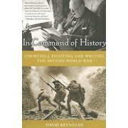 In Command of History: Churchill Fighting and Writing the Second World War, Paperback/David Reynolds