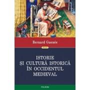 Istorie si cultura istorica in Occidentul medieval/Bernard Guenee