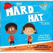 The Hard Hat for Kids: A Story about 10 Ways to Be a Great Teammate, Hardcover/Jon Gordon
