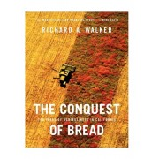 The Conquest of Bread: 150 Years of Agribusiness in California, Hardcover/Richard A. Walker
