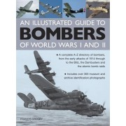 Illustrated Guide to Bombers of World Wars I and Ii: a Complete A-z Directory of Bombers, from Early Attacks of 1914 Through to the Blitz, the Damb, Hardback/Francis Crosby