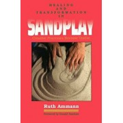 Healing and Transformation in Sandplay: Creative Processes Made Visible, Paperback/Ruth Ammann