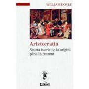 Aristocratia. Scurta istorie de la origini pana in prezent - William Doyle