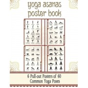 Yoga Asanas Poster Book: Lllustrated Chart of 60 Common Yoga Postures (Positions) - Yoga Pose Names in Sanskrit and English - Great for Hatha Y, Paperback