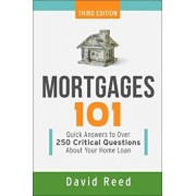 Mortgages 101: Quick Answers to Over 250 Critical Questions about Your Home Loan, Paperback/David Reed