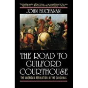 The Road to Guilford Courthouse: The American Revolution in the Carolinas, Paperback/John Buchanan