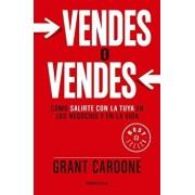 Vendes O Vendes: C�mo Salirte Con La Tuya En Los Negocios y En La Vida / Sell or Be Sold, Paperback/Grant Cardone