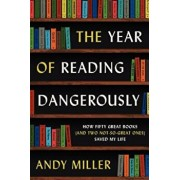 The Year of Reading Dangerously: How Fifty Great Books (and Two Not-So-Great Ones) Saved My Life, Paperback/Andy Miller