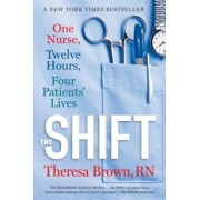 The Shift: One Nurse, Twelve Hours, Four Patients' Lives, Paperback/Theresa Brown