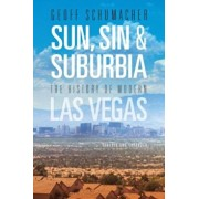 Sun, Sin & Suburbia: The History of Modern Las Vegas, Revised and Expanded, Paperback/Geoff Schumacher