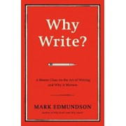 Why Write': A Master Class on the Art of Writing and Why It Matters, Hardcover/Mark Edmundson
