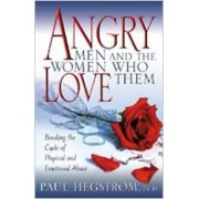 Angry Men and the Women Who Love Them: Breaking the Cycle of Physical and Emotional Abuse, Paperback