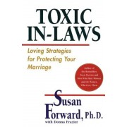 Toxic In-Laws: Loving Strategies for Protecting Your Marriage, Paperback