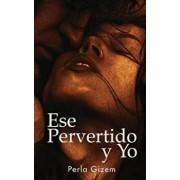 Ese Pervertido Y Yo: Una Monta'a Rusa de Erotismo (Spanish), Paperback/Perla Gizem