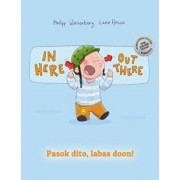 In Here, Out There! Pasok Dito, Labas Doon!: Children's Picture Book English-Filipino/Tagalog (Bilingual Edition/Dual Language), Paperback/Philipp Winterberg