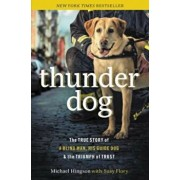 Thunder Dog: The True Story of a Blind Man, His Guide Dog, and the Triumph of Trust, Paperback/Michael Hingson