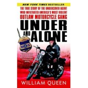 Under and Alone: The True Story of the Undercover Agent Who Infiltrated America's Most Violent Outlaw Motorcycle Gang, Paperback