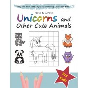 How to Draw Unicorns and Other Cute Animals: Easy and Fun Step-by-Step Drawing Guide for Kids, Paperback/Mus Well-Being Institute