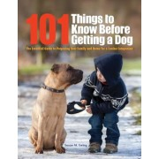101 Things to Know Before Getting a Dog: The Essential Guide to Preparing Your Family and Home for a Canine Companion, Paperback