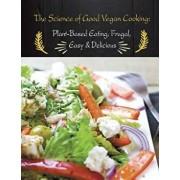 The Science of Good Vegan Cooking: Plant-Based Eating, Frugal, Easy & Delicious, Paperback/Rachel Vaughan