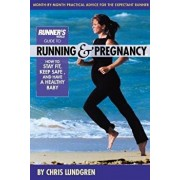 Runner's World Guide to Running & Pregnancy: How to Stay Fit, Keep Safe, and Have a Healthy Baby, Paperback/Chris Lundgren