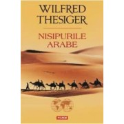 Nisipurile Arabe - Wilfred Thesiger