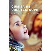 Cum sa ne crestem copiii, calea spre desavarsita bucurie/N.E.Pestov