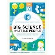 Big Science for Little People: 52 Activities to Help You and Your Child Discover the Wonders of Science, Paperback