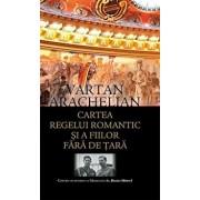 Cartea regelui romantic si a fiilor fara de tara.Contine un interviu cu Maiestatea Sa, Regele Mihai I/Vartan Arachelian