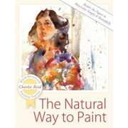 The Natural Way to Paint: Rendering the Figure in Watercolor Simply and Beautifully, Paperback/Charles Reid