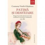 Patima si desfatare. Despre lucrurile marunte ale vietii cotidiene in societatea romaneasca 1750-1860