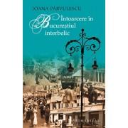 Intoarcere in Bucurestiul interbelic/Ioana Parvulescu