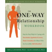 The One-Way Relationship Workbook: Step-By-Step Help for Coping with Narcissists, Egotistical Lovers, Toxic Coworkers & Others Who Are Incredibly Self, Paperback