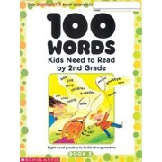 100 Words Kids Need to Read by 2nd Grade: Sight Word Practice to Build Strong Readers, Paperback/Inc. Scholastic