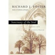 Sanctuary of the Soul: Journey Into Meditative Prayer, Hardcover/Richard J. Foster