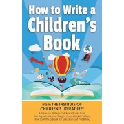 How to Write a Children's Book: Advice on Writing Children's Books from the Institute of Children's Literature, Where Over 404,000 Have Learned How to, Paperback