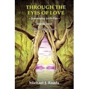 Through the Eyes of Love: Journeying with Pan, Book One, Paperback/Michael J. Roads