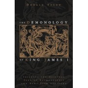The Demonology of King James I: Includes the Original Text of Daemonologie and News from Scotland, Paperback