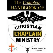 The Complete Handbook of Christian Chaplain Ministry, Paperback/Earl Pickett