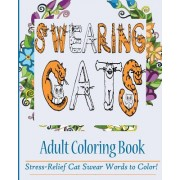Swearing Cats Adult Coloring Book: Stress-Relief Cat Swear Words to Color!