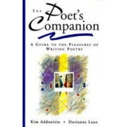 The Poets Companion A Guide to the Pleasures of Writing Poetry