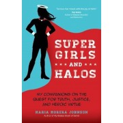 Super Girls and Halos: My Companions on the Quest for Truth, Justice, and Heroic Virtue, Paperback