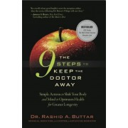 The 9 Steps to Keep the Doctor Away: Simple Actions to Shift Your Body and Mind to Optimum Health for Greater Longevity, Hardcover