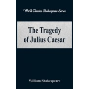 The Tragedy of Julius Caesar (World Classics Shakespeare Series), Paperback/William Shakespeare