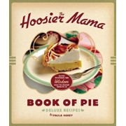 The Hoosier Mama Book of Pie: Recipes, Techniques, and Wisdom from the Hoosier Mama Pie Company, Hardcover/Paula Haney