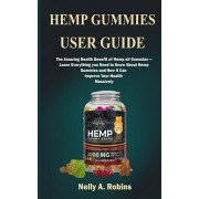 Hemp Gummies: The Amazing Health Benefits of Hemp Gummies-Learn Everything You Need to Know About Hemp Gummies and How it can Improv, Paperback/Nelly a. Robins