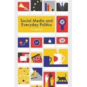 Social Media and Everyday Politics by Tim Highfield