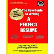The New Guide to Writing a Perfect Resume: The Complete Guide to Writing Resumes, Cover Letters, and Other Job Search Documents/Greg Faherty Cprw
